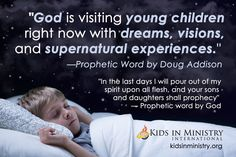 Do your children have dreams that really make you wonder? What about nightmares? Could they actually messages from God that Satan is trying to pervert? Check out this teaching by Doug Addision! You may be amazed at how profoundly your children are hearing from God!