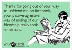 Unfriending meme- although, if they unfriended you, they won't see this on Facebook