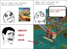 Rollercoaster Tycoon. We all did this lol