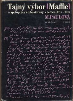 PAULOVÁ, MILADA: TAJNÝ VÝBOR /MAFIE/   a spolupráce s Jihoslovany v letech 1916 - 1918. Praha, Academia, 1968. Praha, Mafia, Book Art, History, Altered Book Art, Altered Books