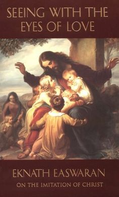 Seeing with the Eyes of Love: Eknath Easwaran on the Imitation of Christ (Classics of Christian Inspiration Series) by Eknath Easwaran http://www.amazon.com/dp/0915132877/ref=cm_sw_r_pi_dp_dGsbvb0ZGYVG2