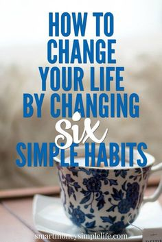 How to Change Your Life By Changing Six Simple Habits