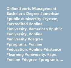 Online Sports Management Bachelor s Degree #american #public #university #system, #accredited #online #university, #american #public #university, #online #university #degree #programs, #online #education, #online #distance #learning #university, #apu, #online #degree #programs, #online #learning #institution, #online #university, #distance #education, #military #education, #continuing #education, #associate #degree, #bachelor's #degrees, #master's #degrees, #graduate #degree, #accredited…