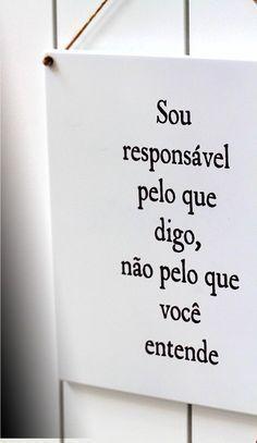 Sou responsável pelo que digo não pelo que você entende___ Autor desconhecido