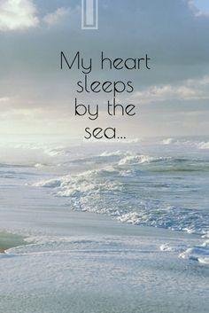 My heart sleeps by the sea. . .