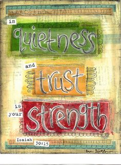 In quietness and trust is your strength.  Isaiah 30:15  scripture art