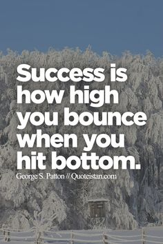 Success+is+how+high+you+bounce+when+you+hit+bottom.