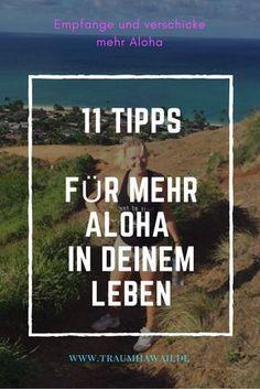 11 Tipps zu mehr Aloha in Deinem Leben, lebe Dein Leben Glücklicher mit Hawaii #traumhawaii www.traumhawaii.de