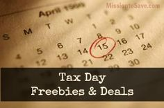 Tax Day Freebies & Deals for 2015 from MissiontoSave.com.  Get a deal on Dinner, Dessert and even a Message thanks to Tax Day on 4/15!