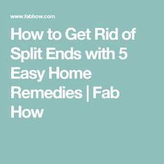 How to Get Rid of Split Ends with 5 Easy Home Remedies | Fab How