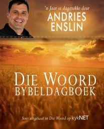 """WOORD BYBELDAGBOEK HB deur ANDRIES ENSLIN. Beskikbaar by Faith4U Boek- en Geskenkwinkel, Secunda, email """"faith4u@kruik.co.za"""