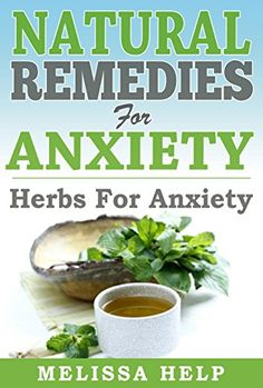 Natural Remedies for Anxiety: Herbs for Anxiety (Anxiety Symptoms and Natural Anxiety Relief) by Melissa Help Anti Anxiety Herbs, Best Herbs For Anxiety, Natural Remedies For Depression, Natural Remedies For Anxiety, Healing Herbs, Natural Healing, Au Natural, Medicinal Herbs, Natural Cures