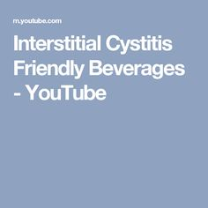 Interstitial Cystitis Friendly Beverages - YouTube