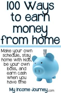 100 Ways to Earn Money from Home - make your own schedule, stay home with your kids, be your own boss, and earn cash when you have time.