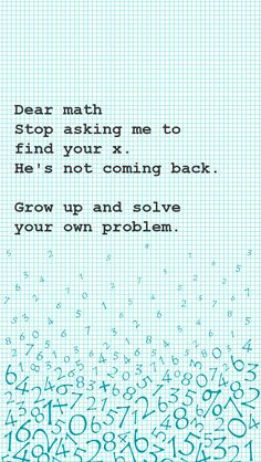 Dear math, stop asking me to find your x. Best iPhone Quote Wallpapers. Repin for later. | mobile9 #pattern #typography #quotes