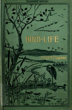 Bird-life; a guide to the study of our common birds by Frank M Chapman. Teachers' Edition New York 1899