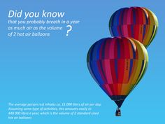 Week 2: Did you know that you probably breath in a year as much air as the volume of 2 hot air balloons ?  Reference: Howstuffworks.com & bluebulbprojects.com/measureofthings Image source: Pixabay.com