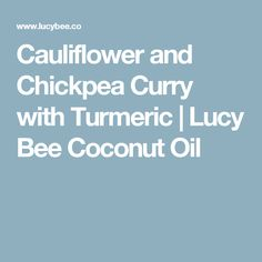 Cauliflower and Chickpea Curry with Turmeric | Lucy Bee Coconut Oil