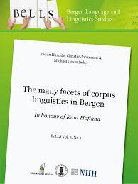 The many facets of corpus linguistics in Bergen : in honour of Knut Hofland / edited by Lidun Hareide, Christer Johansson, Michael P. Oakes - Bergen : Universitas Bergensis, 2013