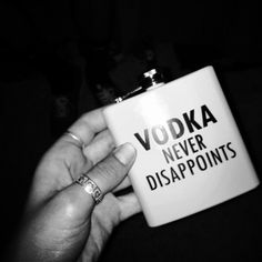 Vodka is the superglue that holds the pieces of my broken heart together..
