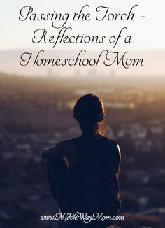 Passing the Torch – Reflections of a Homeschool Mom