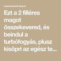 Ezt a 2 filléres magot összekevered, és beindul a turbófogyás, plusz kisöpri az egész testből a mérgeket! Natural Life, Natural Healing, Lose Weight, Weight Loss, Kitchen Witch, Eating Habits, Fat Burning, The Cure, Good Food