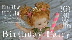 Birthday Fairy OOAK - Polymer Clay Tutorial - Part 3 of 3  Making the dress, the hair and the cupcake :)