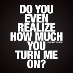 Turn on quotes - sexy quotes fo him and her! Flirty Quotes For Him, Sexy Love Quotes, Love Quotes For Him, Romantic Quotes, Kinky Quotes, Sex Quotes, Crush Quotes, Citations Sexy, Teasing Quotes