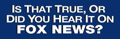 Funny Political Bumper Stickers: Is That True or Did You Hear That on Fox News?