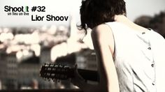 """Lior Shoov """"A call for light"""" - Shoot it #32 (Place Rouville Session )"""