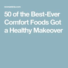 50 of the Best-Ever Comfort Foods Got a Healthy Makeover