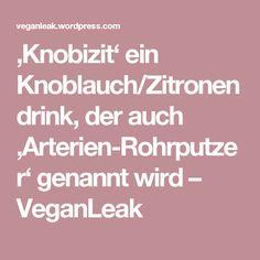 'Knobizit' ein Knoblauch/Zitronendrink, der auch 'Arterien-Rohrputzer' genannt wird – VeganLeak
