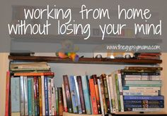 Working from home without losing your mind—yes, yes, yes! I agree with every bit of this.