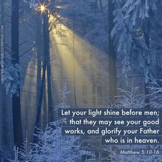 Matthew 5:10-16 - Let your light shine before men; that they may see your good works, and glorify your Father who is in heaven.