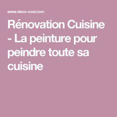 Rénovation Cuisine - La peinture pour peindre toute sa cuisine