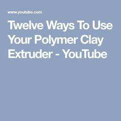 Twelve Ways To Use Your Polymer Clay Extruder - YouTube