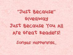 """Sonyas Happenings ~ Enter To #Win $25 Paypal Or Amazon In The """"Just Because"""" #Giveaway Ends 3-10"""