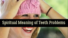 The Spiritual and Metaphysical Meaning of Teeth Problems