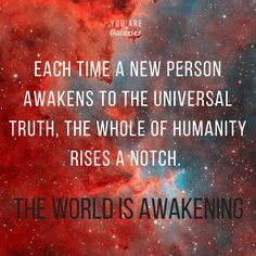 Each time a new person awakens to the universal truth, the whole of humanity rises a notch. The world is awakening. @youaregalaxies #YouAreGalaxies #awakening #spiritual