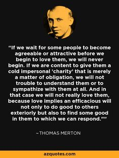 thomas merton quotes | Thomas Merton quote: If we wait for some people to become agreeable or ...