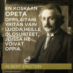 Yritän vain luoda heille olosuhteet, joissa he… Einstein, Happy People, Vintage Pictures, Motto, Qoutes, Reflection, Give It To Me, Wisdom, Thoughts