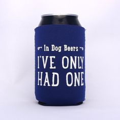 In Dog Beers I've Only Had One  Neoprene Drink Cooler // NAVY BLUE