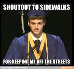"Thanks sidewalks!-- I can just hear Jimmy Fallon, ""Thank you sidewalks, for being there to keep me of the streets."""