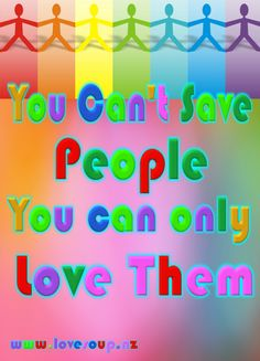 you cant save people you can only #love them Love others