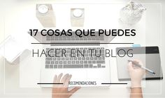 17 Cosas que puedes hacer en tu Blog sin invertir en él - 17 Things you can do on your blog without investing in it #blog #blogger #blogging | Alexxa 26 Blog