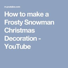 How to make a Frosty Snowman Christmas Decoration - YouTube