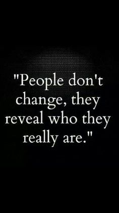 Positive Quotes n Description People don't change, they reveal who they really are. Now Quotes, True Quotes, Great Quotes, Quotes To Live By, Motivational Quotes, Inspirational Quotes, True Colors Quotes, The Words, Plus Belle Citation