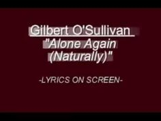 Gilbert O'Sullivan - Alone Again (Naturally)  WITH LYRICS ON SCREEN