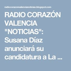 """RADIO CORAZÓN VALENCIA  """"NOTICIAS"""": Susana Díaz anunciará su candidatura a La Moncloa ..."""