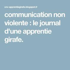 communication non violente : le journal d'une apprentie girafe.